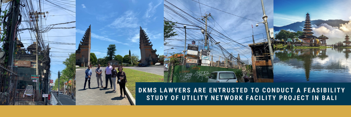 DKMS Lawyers are entrusted to conduct a Feasibility Study of Utility Network Facility Project in Bali