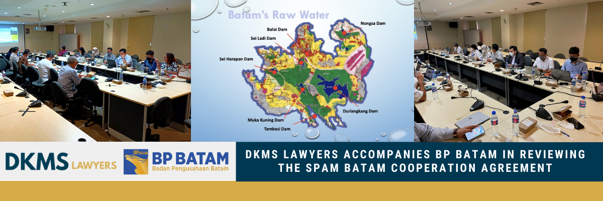 DKMS Lawyers accompanies BP Batam in reviewing the SPAM Batam Cooperation Agreement